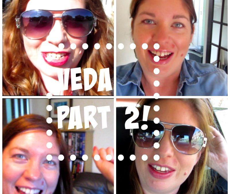 VEDA – Part 2!
