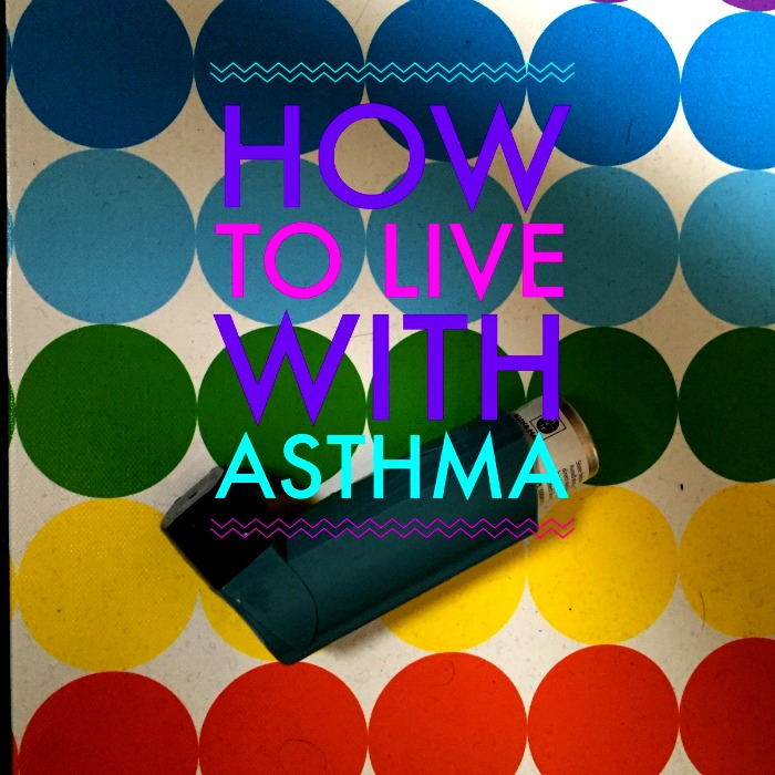 How to Live with Asthma