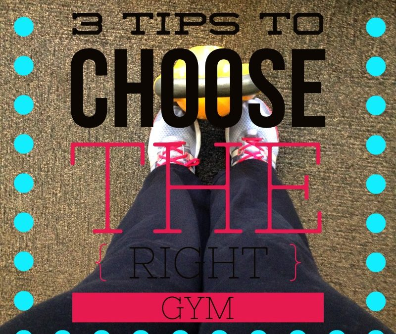 3 Tips to Choose The Right Gym For You