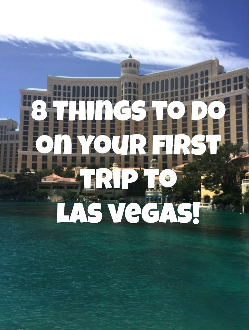 8 Things To Do On Your First Trip To Las Vegas!