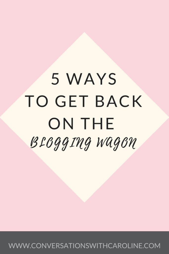 5 ways to get back on the blogging wagon