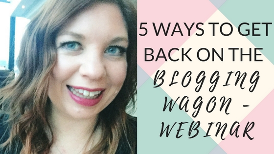 5 Ways to Get Back on the Blogging Wagon – Free Webinar