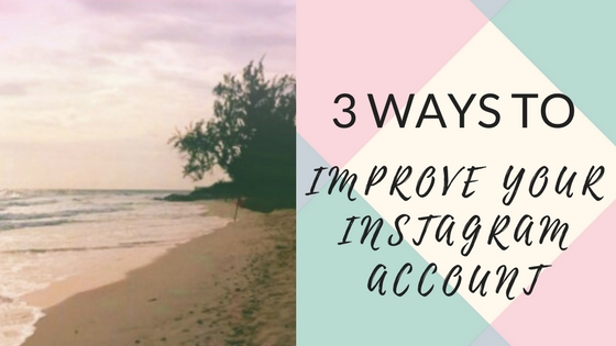 3 Ways to Easily Improve Your Instagram Account