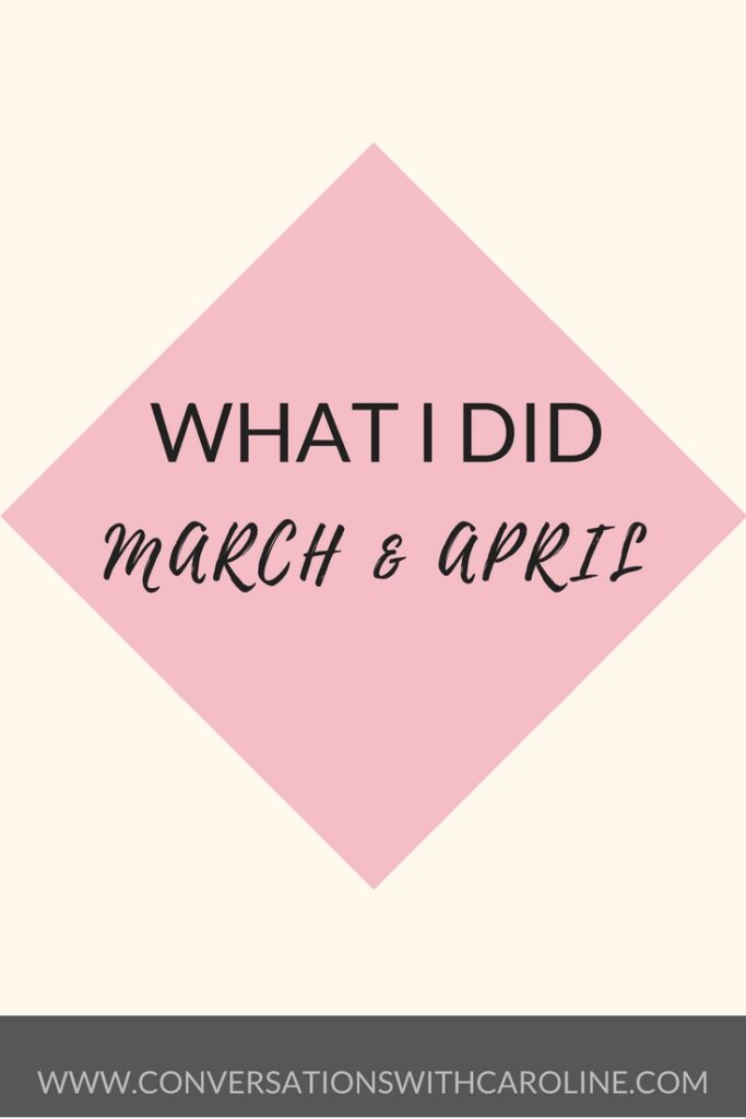 What I Did March and April
