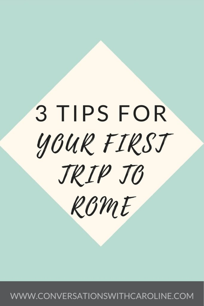 3 Tips for your first time in Rome