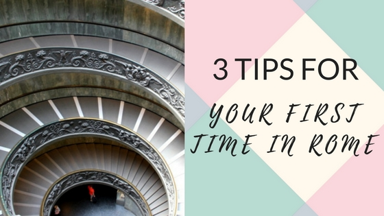 3 Tips for Your First Stay in Rome